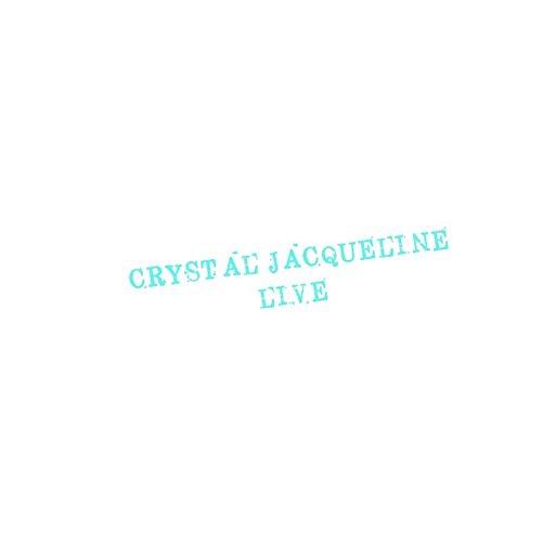 CRYSTAL JACQUELINE LIVE
