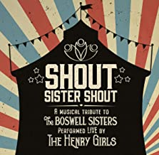 SHOUT SISTER SHOUT - A MUSICAL TRIBUTE TO THE BOSWELL SISTERS